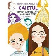 UNIVERS - Carte educativa Caietul roman ilustrat pentru copiii care cresc mari , Volumul II