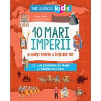 NICULESCU 10 mari imperii. 10 harti pentru a intelege tot de la Alexandru cel Mare la Regina Victoria