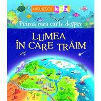 Prima mea carte despre LUMEA IN CARE TRAIM