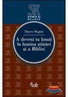 A DEVENI TU INSUTI IN LUMINA STIINTEI SI A BIBLIEI