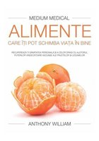 Alimente care iti pot schimba viata in bine - Anthony William - Medium Medical
