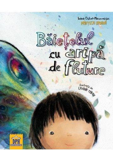 Baietelul cu aripa de fluture - Ioana Chicet-Macoveiciuc - Printesa Urbana