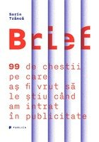 Brief. 99 de chestii pe care as fi vrut sa le stiu cand am intrat in publicitate