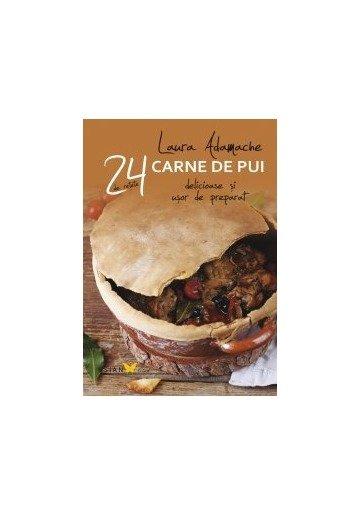Carne de pui. 24 de retete delicioase si usor de preparat