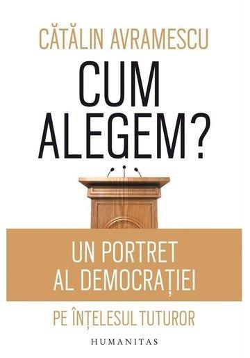 Cum alegem? Un portret al democratiei pe intelesul tuturor