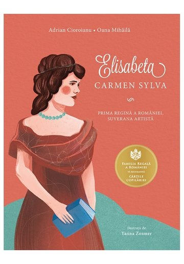 Elisabeta. Carmen Sylva - Prima regina a Romaniei, suverana artista