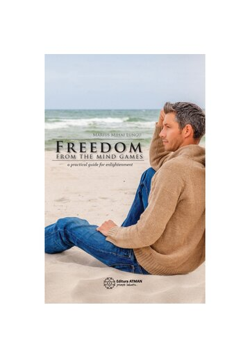 Freedom from the mind games. A practical guide for enlightenment.