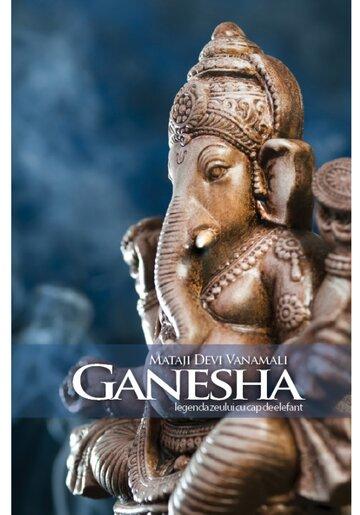 Ganesha.Legenda zeului cu cap de elefant