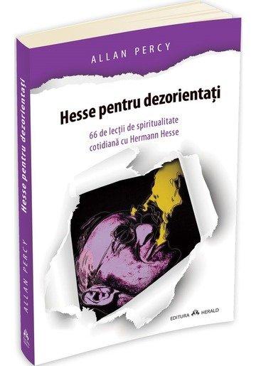 Hesse pentru dezorientati - 66 lectii de spiritualitate cotidiana cu Herman Hesse