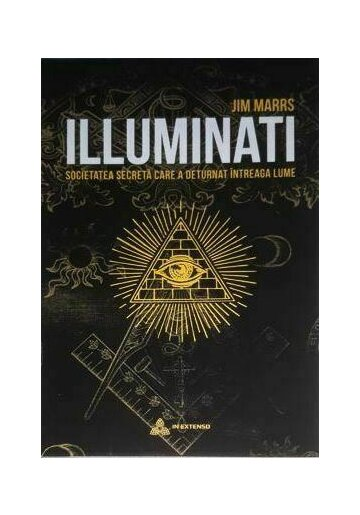 ILLUMINATI. Societatea secreta care a deturnat intreaga lume