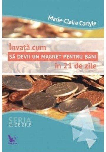Invata cum sa devii un magnet pentru bani in 21 de zile
