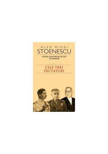 Istoria loviturilor de stat in Romania - Cele trei dictaturi - Vol. III