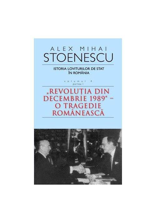 Istoria loviturilor de stat in Romania, Vol. 4, Partea I. Revolutia din decembrie 1989 - O tragedie romaneasca imagine