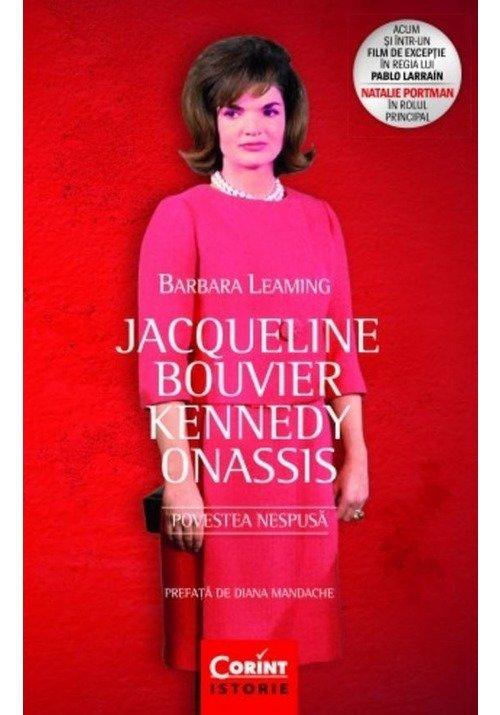 Jacqueline Bouvier Kennedy Onassis. Povestea nespusa imagine librex.ro 2021