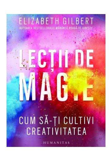 Lectii de magie. Cum sa-ti cultivi creativitatea