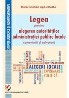 Legea pentru alegerea autoritatilor administratiei publice locale, comentata si adnotata