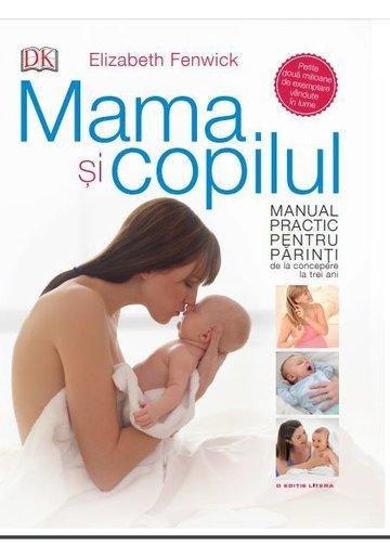 Mama si copilul. Manual practic pentru parinti, de la concepere la trei ani. Elizabeth Fenwick