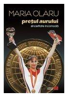 Maria Olaru - Pretul aurului. Sinceritate incomoda. Memoriile unei campioane olimpice