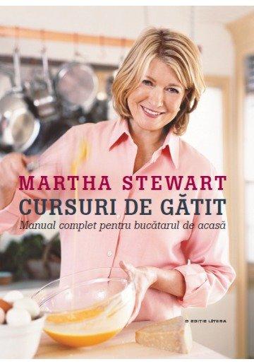 Martha Stewart. Cursuri de gatit. Manual complet pentru bucatarul de acasa