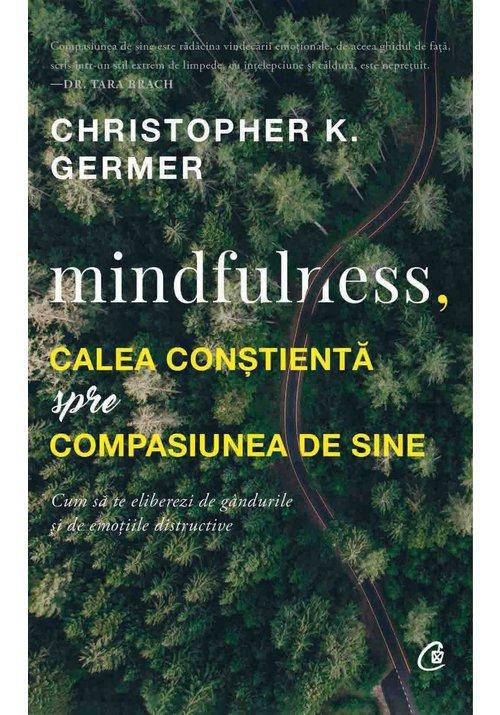 Mindfulness, calea constienta spre compasiunea de sine. Cum sa te eliberezi de gandurile si de emotiile distructive imagine