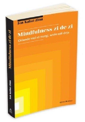 Mindfulness zi de zi - oriunde vrei sa mergi, acolo esti deja
