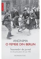O femeie din Berlin. Insemnari de jurnal din 20 aprilie pana in 22 iunie 1945