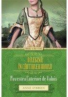 O regina in cautarea iubirii. Povestea Caterinei de Valois