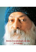 OSHO. Stiinta Transformarii de Sine - 16 Volume
