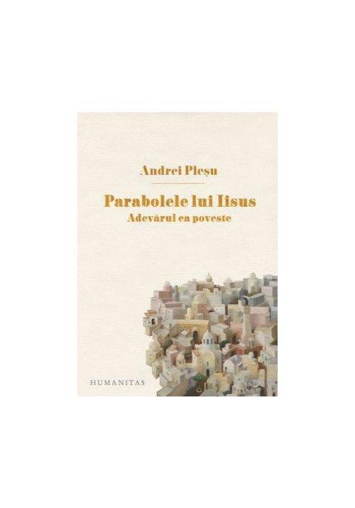 Parabolele lui Iisus. Adevarul ca poveste - Andrei Plesu imagine librex.ro 2021