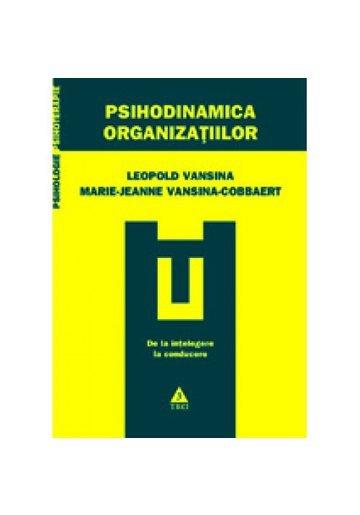 Psihodinamica organizaţiilor. De la intelegere la conducere