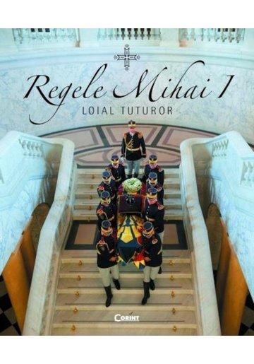 Regele Mihai I. Loial tuturor