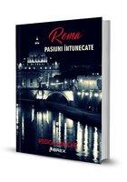 Roma. Pasiuni intunecate - Seria Pasiuni, Vol. 2
