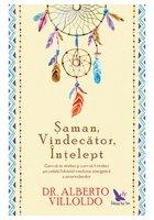 Saman, Vindecator, Intelept. Cum sa te vindeci si cum sa ii vindeci pe ceilalti folosind medicina energetica a amerindienilor