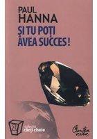 SI TU POTI AVEA SUCCES!