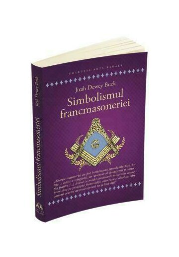 Simbolismul Francmasoneriei sau Masonerie Mistica si Marile Misterii ale Antichitatii