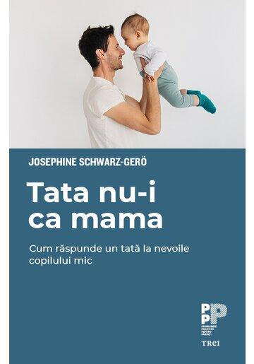Tata nu-i ca mama. Cum raspunde un tata la nevoile copilului mic