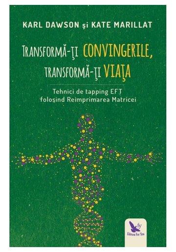 Transforma-ti convingerile, transforma-ti viata