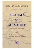 Trauma si memorie. Saga creierului si a corpului în cautarea trecutului inca viu