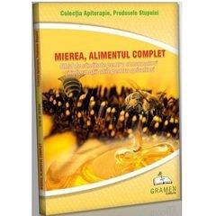 MIEREA ALIMENTUL COMPLET Ghid de sanatate pentru consumatori si informatii utile pentru apicultori